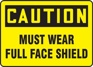 "OSHA Safety Sign - CAUTION: Must Wear Full Face Shield, 14"" x 20"", Pack/10"