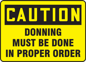 "OSHA Safety Sign - CAUTION: Donning Must Be Done In Proper Order, 14"" x 20"", Pack/10"