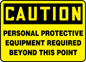 "OSHA Safety Sign - CAUTION: Personal Protective Equipment Required Beyond This Point, 14"" x 20"", Pack/10"
