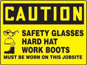 """OSHA Safety Sign - CAUTION: Safety Glasses - Hard Hat - Works Boots Must Be Worn On This Jobsite, 18"""" x 24"""", Pack/10"""