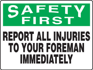 "OSHA Safety First Safety Sign: Report All Injuries To Your Foreman Immediately, 18"" x 24"", Pack/10"