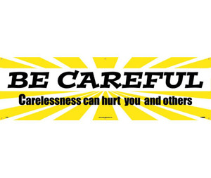"Be Careful Banner Safety Reinforcement & Motivational type Message, 36"" x 10'"