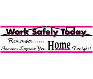 """Work Safely Today Banner for Safety Reinforcement & Motivational Type Message, 36"""" x 10'"""
