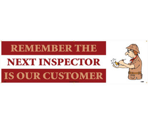 "Message  Type Remember The Next Inspector is Our Customer Banner, 36"" x 10'"