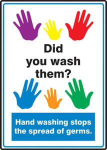 "Safety Sign, Did You Wash Them? - Hand Washing Stops The Spread Of Germs, 14"" x 10"", Each"
