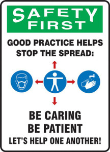 OSHA Safety First Sign, Good Practice Helps Stop The Spread Be Caring Be Patient Let's Help One Another, Each