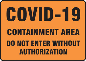 Safety Sign, COVID-19 Containment Area Do Not Enter Without Authorization, Each