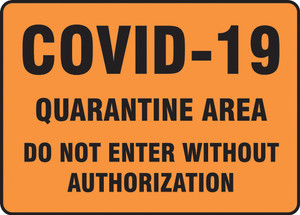 Safety Sign, COVID-19 Quaratine Area Do Not Enter Without Authorization, Each