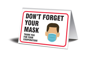 "Table Top Sign, Don't Forget Your Mask Thank You For Your Cooperation, Each,  3 1/2"" x 5"""