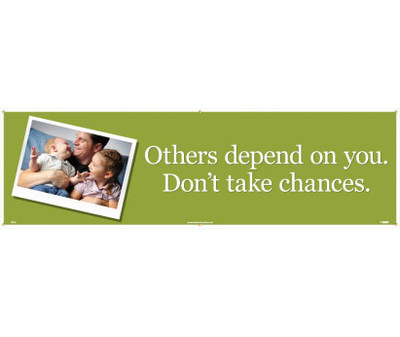 """Others Depend On You. Don't Take Chances Banner 36"""" X 10'"""