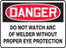 """OSHA Safety Sign - DANGER: Do Not Watch Arc of Welder Without Proper Eye Protection, 10"""" x 14"""", Pack/10"""