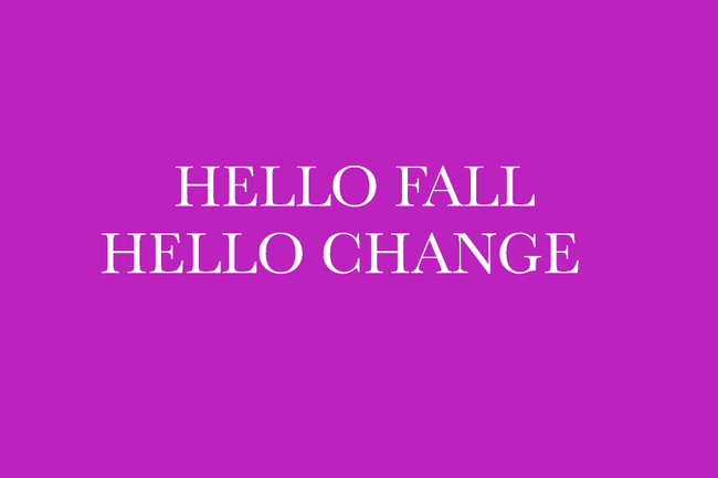 Hello Fall, hello change!