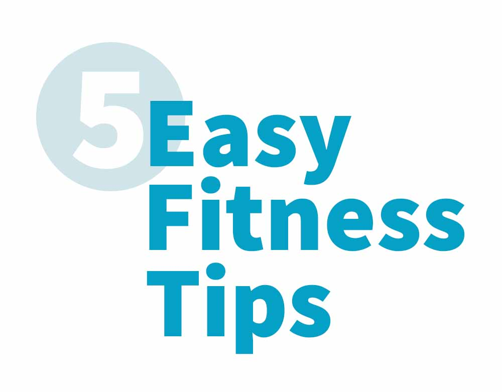 5 Easy Fitness Tips