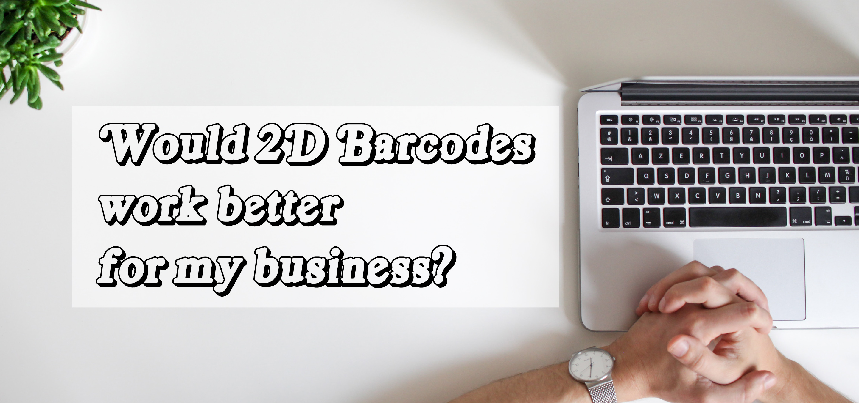 Would 2D Barcodes Work Better For My Business?