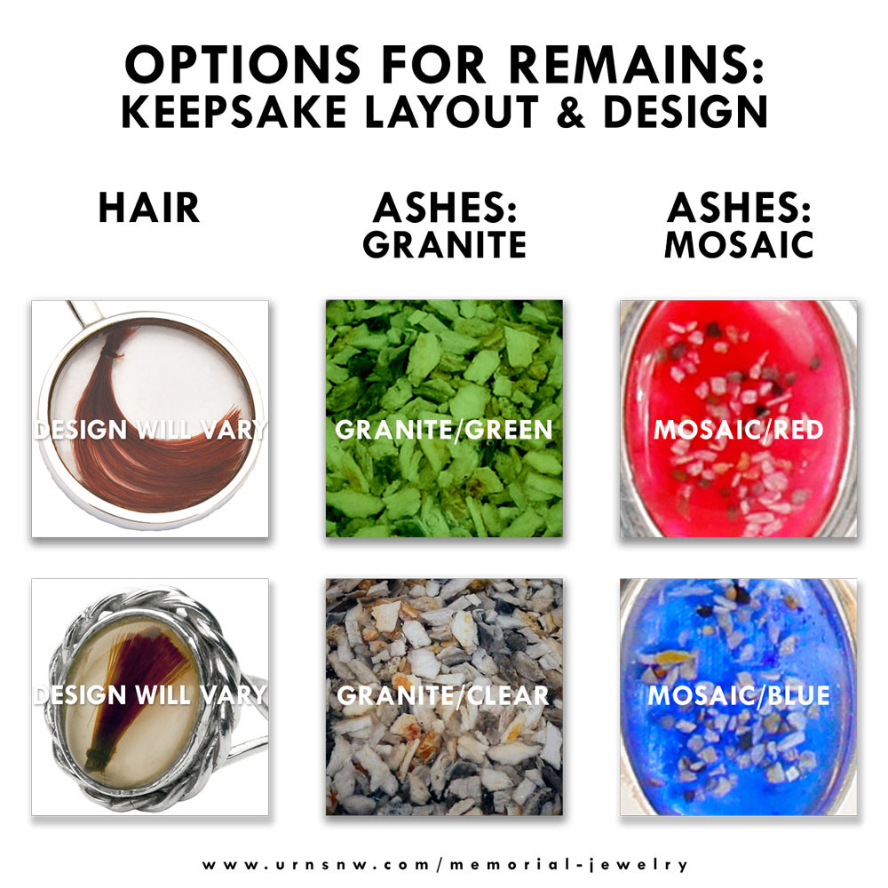 """Options for the remains. Ashes can be arranged in one of two ways: """"Granite"""" (packed tightly) or """"Mosaic"""" (scattered) Hair is arranged artfully by our jewelers - We recommend """"Clear"""" for hair keepsakes"""