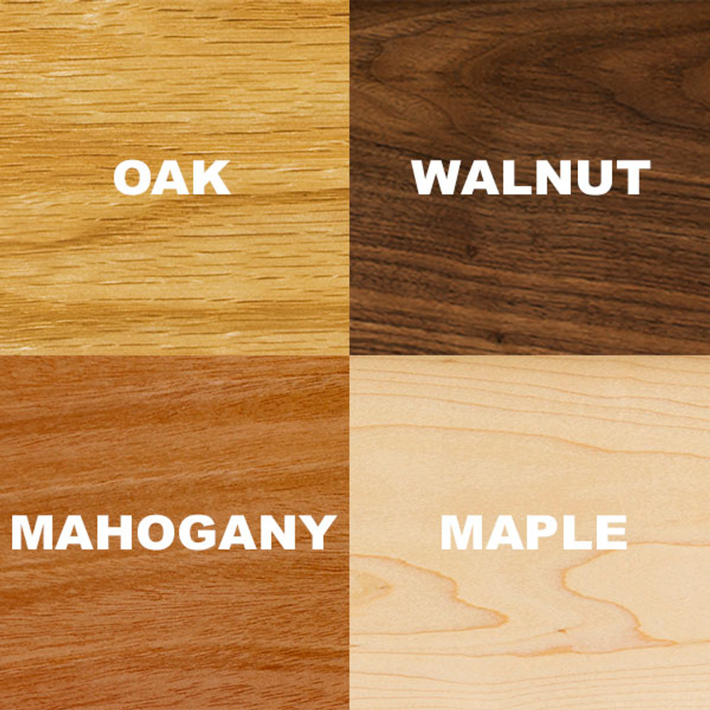 Wood types: Oak, Walnut, Mahogany, Maple