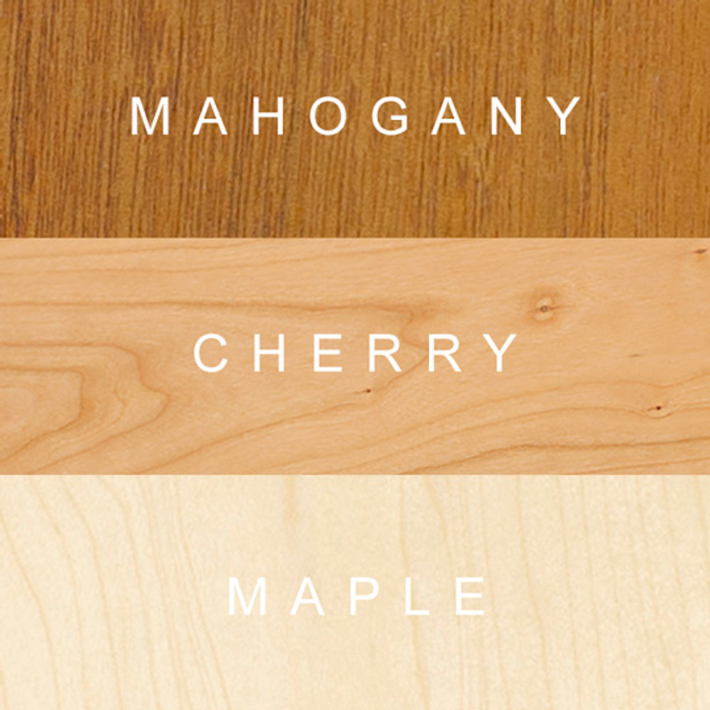 Made in your choice of Mahogany, Cherry, or Maple wood.