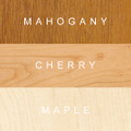 Crafted in your choice of Maple, Cherry, or Mahogany.