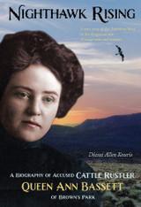 Nighthawk Rising: A Biography of Accused Cattle Rustler Queen Ann Bassett