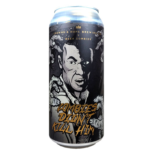 Crowns & Hops / Beer Zombies Zombies Didn't Kill Him Hazy IPA Can