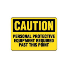OSHA Safety Sign | Caution Personal Protect Equip Req Past This Point | Incom