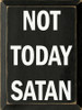 Not Today Satan - Wooden Sign shown in Old Black with Cottage White lettering