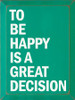 To Be Happy Is A Great Decision - Wooden Sign shown in Old Emerald with Cottage White lettering