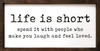 12x24 in. Framed Sign | Life Is Short Sign | Sawdust City Wood Signs