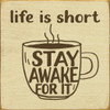 Small Cute Coffee Sign | Life Is Short. Stay Awake For It | Sawdust City Wood Sign in Old Cream & Brown