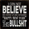 """I can not believe we stayed up and screamed """"Happy New Year"""" for this bullshit. 