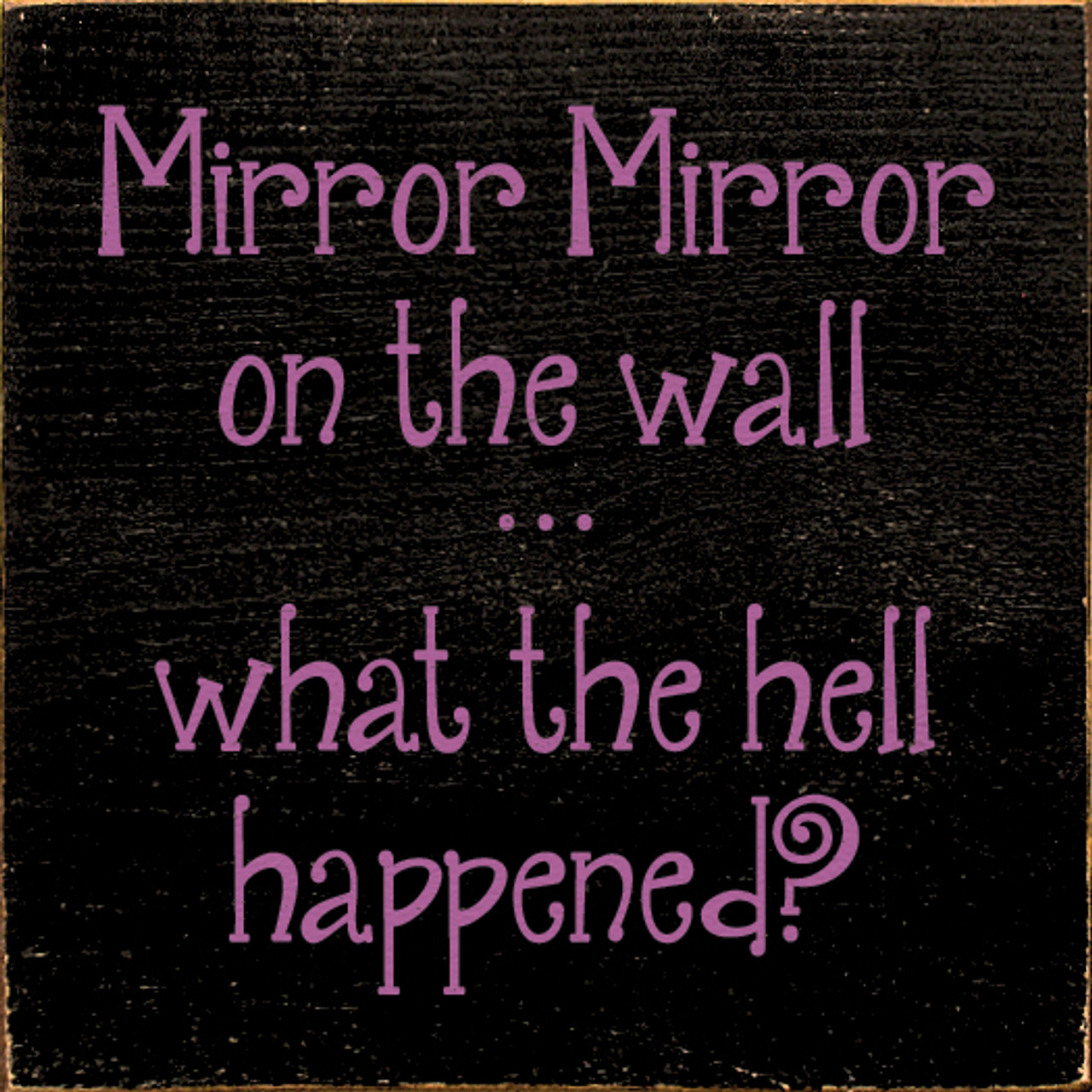 Mirror Mirror On The Wall What The Hell Happened Sign Wood Signs With Sayings Wholesale Sawdust City Wholesale
