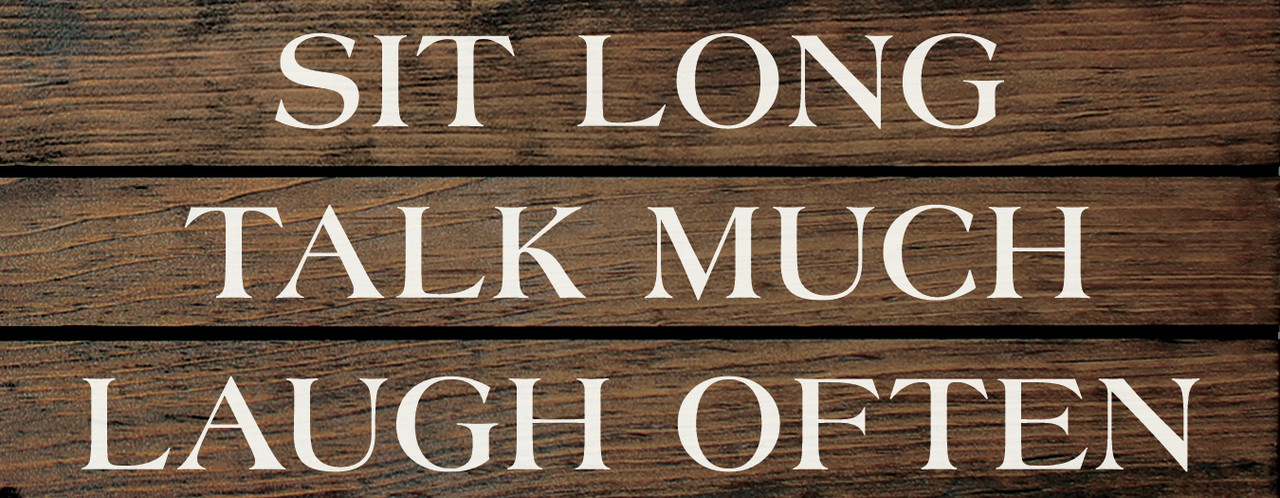Grooved Sit Long Talk Much Laugh Often Sign Wood Signs With