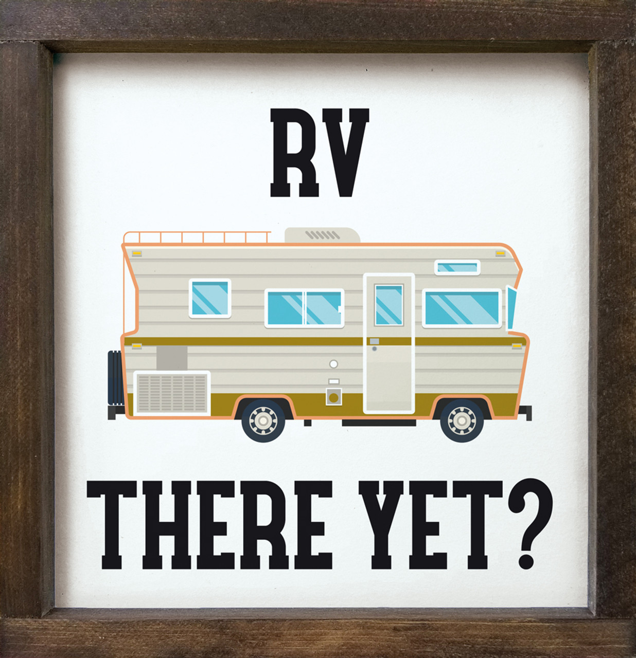 RV There Yet? Motorhome Framed Sign | Wood Signs With