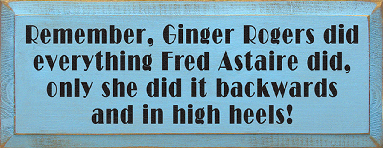 Remember Ginger Rogers Did Everything Fred Astaire Did Sign Wood Signs With Sayings Wholesale Sawdust City Wholesale