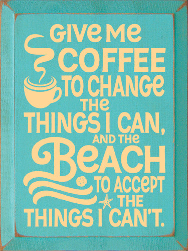 Give Me Coffee To Change The Things I Can... - Wooden Sign shown in Old Aqua with Baby Tangerine