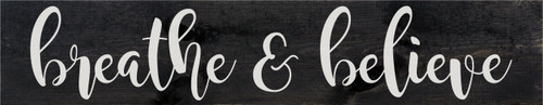 "7""x36"" Wood Sign - Breathe & Believe - Ebony & White lettering"