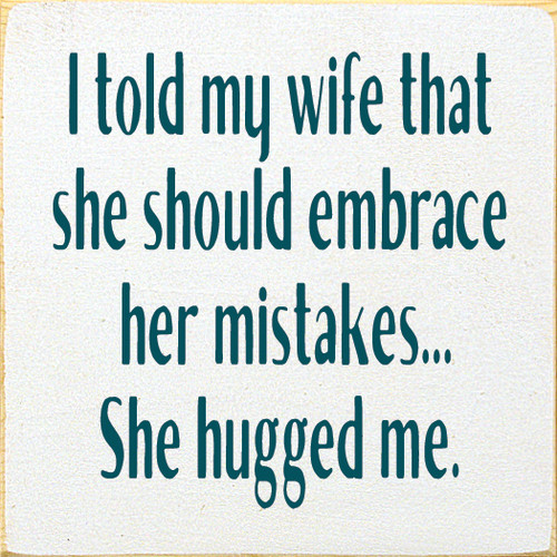 Funny Husband & Wife Wood Sign | I told my wife she should embrace her mistakes... | Sawdust City Wood Sign in Old Cottage White & Peacock