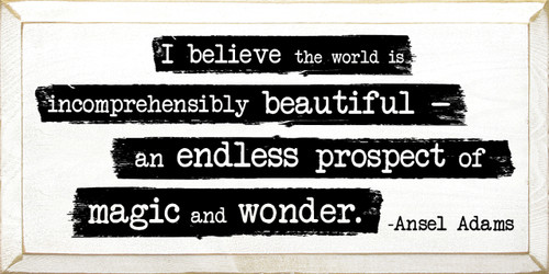 I Believe The World Is Incomprehensibly Beautiful - Ansel Adams Wooden Sign shown in Old Cottage White with Black