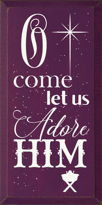 O come let us adore Him - Wooden Sign shown in Old Elderberry with Cottage White lettering