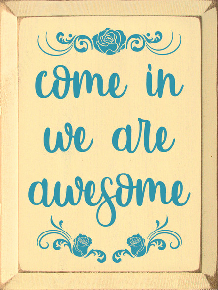 Come In We Are Awesome - Wooden Welcome Sign shown in Old Baby Yellow with Turquoise