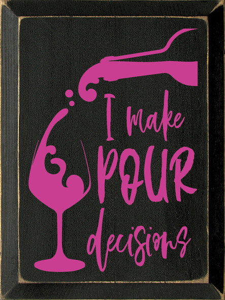 I Make Pour Decisions - Wooden Wine Sign shown in Old Black with Blush lettering
