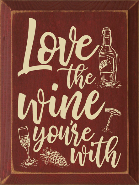 Love The Wine You're With - Wooden Sign shown in Old Burgundy with Cream lettering