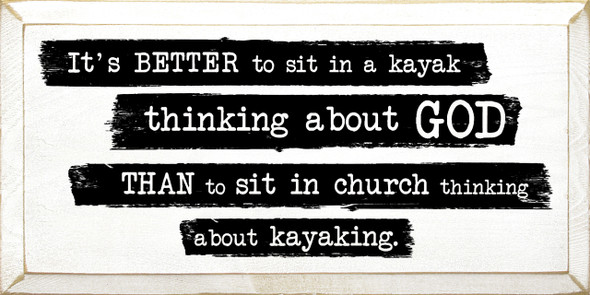 It's Better To Sit In A Kayak... - Wooden Sign shown in Old Cottage White with Black