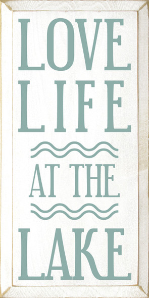 Love Life At The Lake - Wooden Sign shown in Old Cottage White with Sea Blue lettering