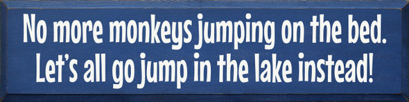 No more monkeys jumping on the bed...Wooden Sign - Shown in Old Royal with Cottage White