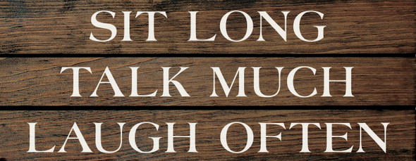 """7""""x18"""" Grooved Wood Sign - Sit Long. Talk Much. Laugh Often. - Walnut Stain & Cottage White"""