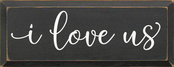 "7""x18"" Wood Sign - I Love Us - Old Charcoal & Cottage White"