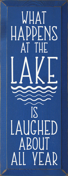 """7""""x18"""" Wood Sign - What Happens At The Lake Is Laughed About All Year - Old Royal & Cottage White"""