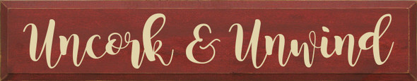 "7""x36"" Wood Sign - Uncork & Unwind - Old Burgundy & Cream"