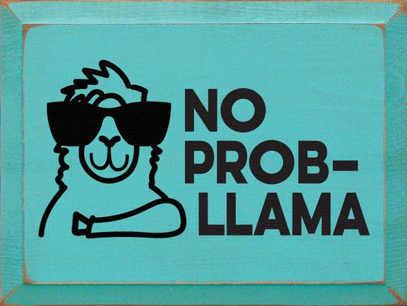 """9""""x12"""" Wood Sign - No Prob-llama - Old Aqua & Black"""